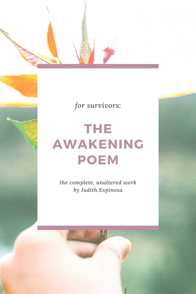 Judith Espinosa wrote The Awakening to help others who've endured great loss, illness, and heartbreak of any kind. People like you and me, who'd rather lay claim to this new life than live the rest of our days being victims of our circumstances. I'm happy and grateful to be able to share her poem here in full, with you.