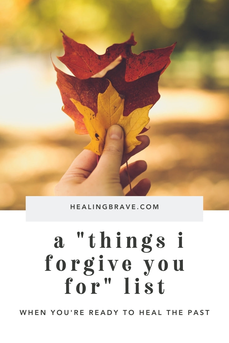 """True, wholesome, meaningful forgiveness doesn't stop at saying a few magic words. But it could start there. Like every facet of healing, forgiveness is a process. If certain experiences in your past still weigh heavy on your soul, and you're ready to confront them, then explore your own """"things I forgive you for"""" list."""