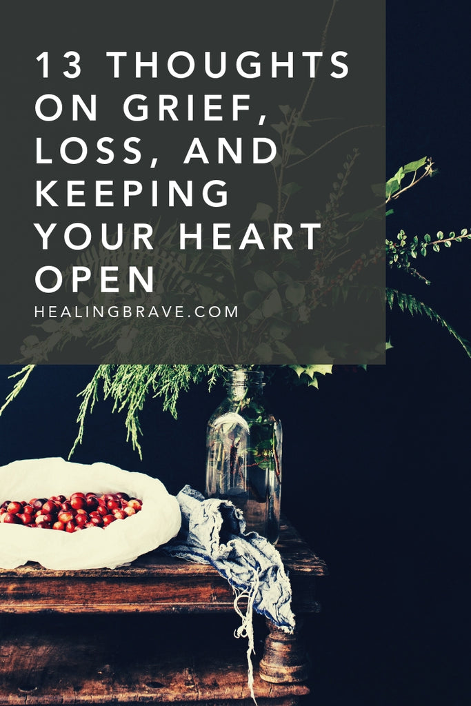 I know how hard it is to keep your heart open after it's been forcibly cracked open. I also know that it's the only way to heal, connect, and feel joy rising up through the cracks where the light got in. Here are some thoughts on grief, losing the person you love so much, and keeping them in your heart for as long as you live.