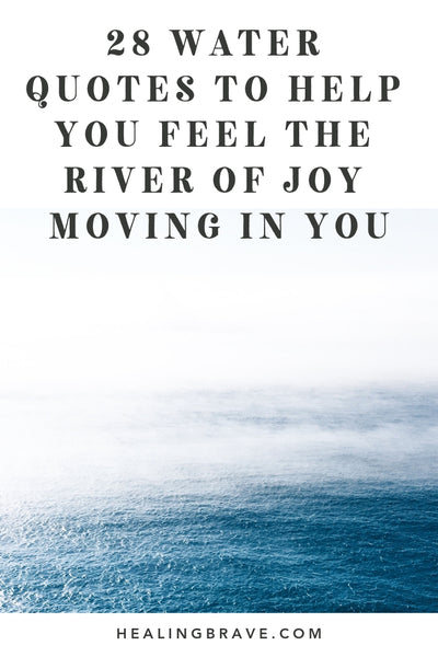 28 Water Quotes To Help You Feel The River Of Joy Moving In You
