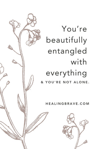 You are NOT alone. It's important that you know this — like, know it in your bones and with every ounce of your humanness. You're connected in more ways than can be counted. All the good ways. All the not-feeling-so-hot ways too (oh, especially those!). Let me tell you about the bridge between you and me.