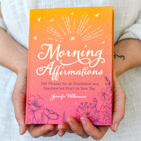 Morning Affirmations: 200 Phrases for an Intentional and Openhearted Start to Your Day by Jennifer Williamson