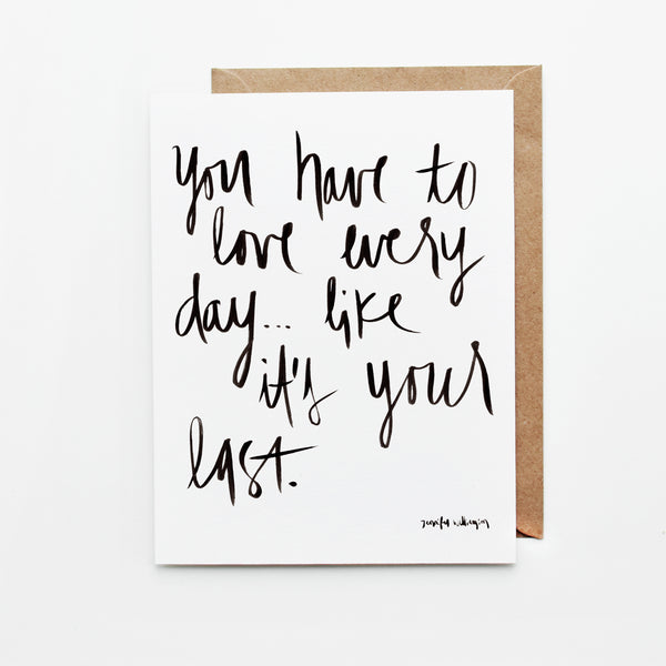 Love Every Day Like It's Your Last Hand Lettered Encouragement Card
