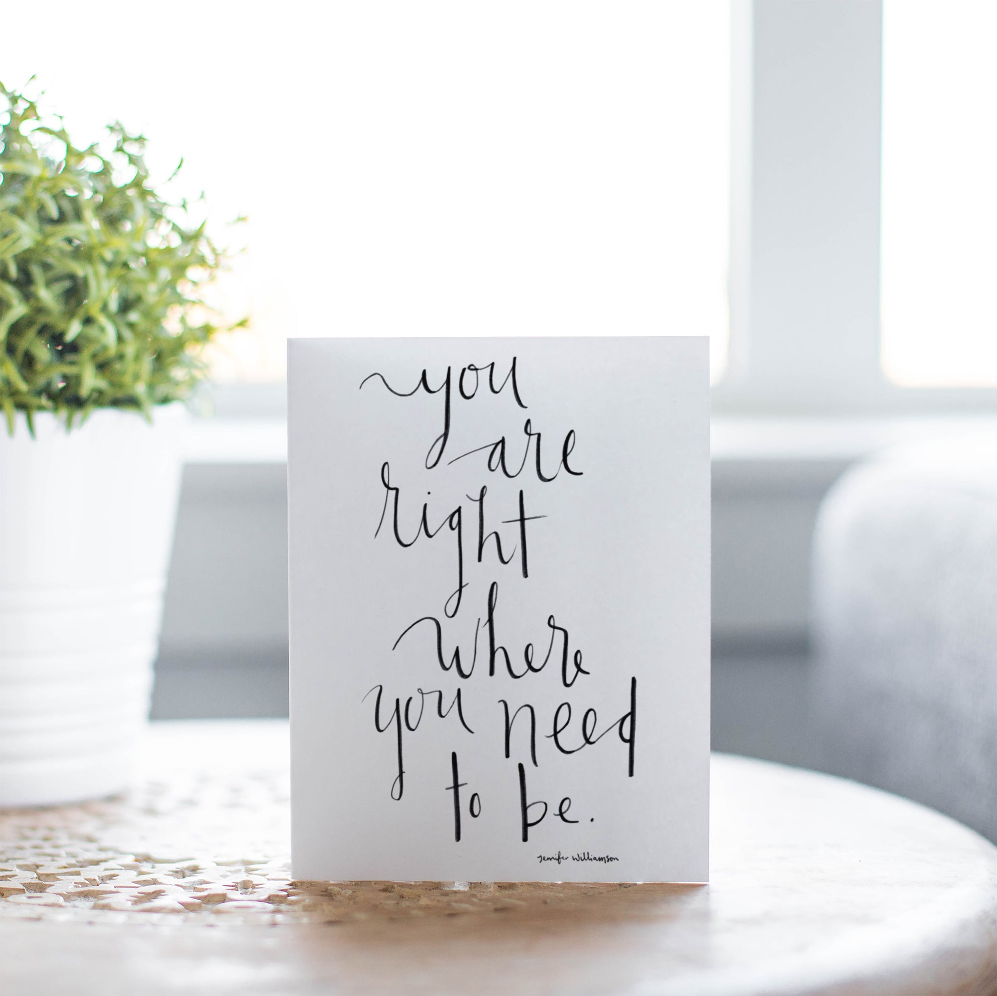 You Are Right Where You Need To Be Hand Lettered Encouragement Card