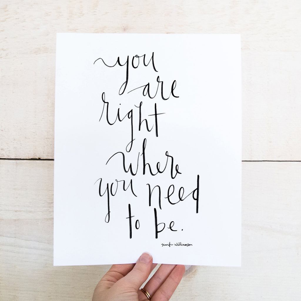 You Are Right Where You Need To Be Hand Lettered Word Art Print