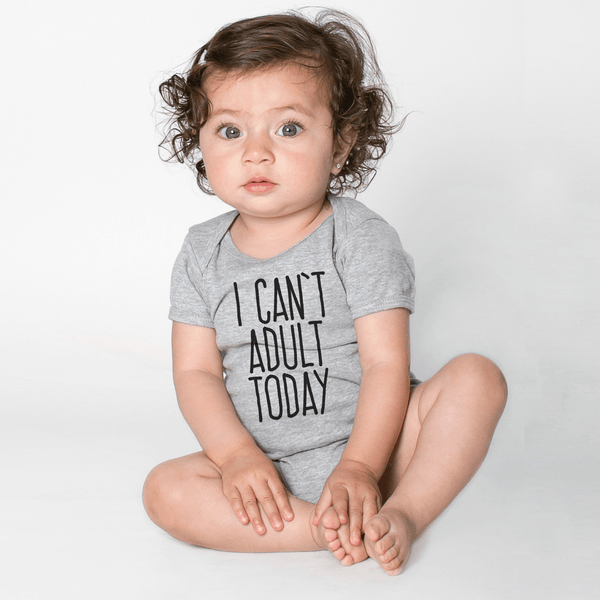 I Can't Adult Today Bodysuit and/or Youth T-shirt