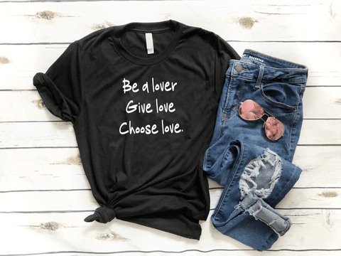 Be a Lover, Give Love, Choose Love Unisex T-shirt