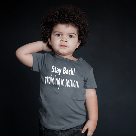 Stay Back! Training in Session Toddler T-shirt