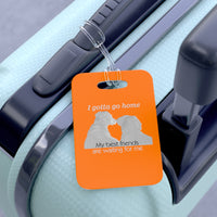 gotta get home dog best friend luggage bag tag