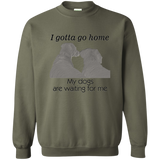 gotta get home dog best friend sweatshirt