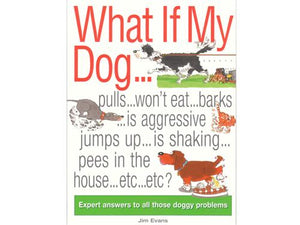 Interpet What If My Dog...: Expert answers to all those doggy problems