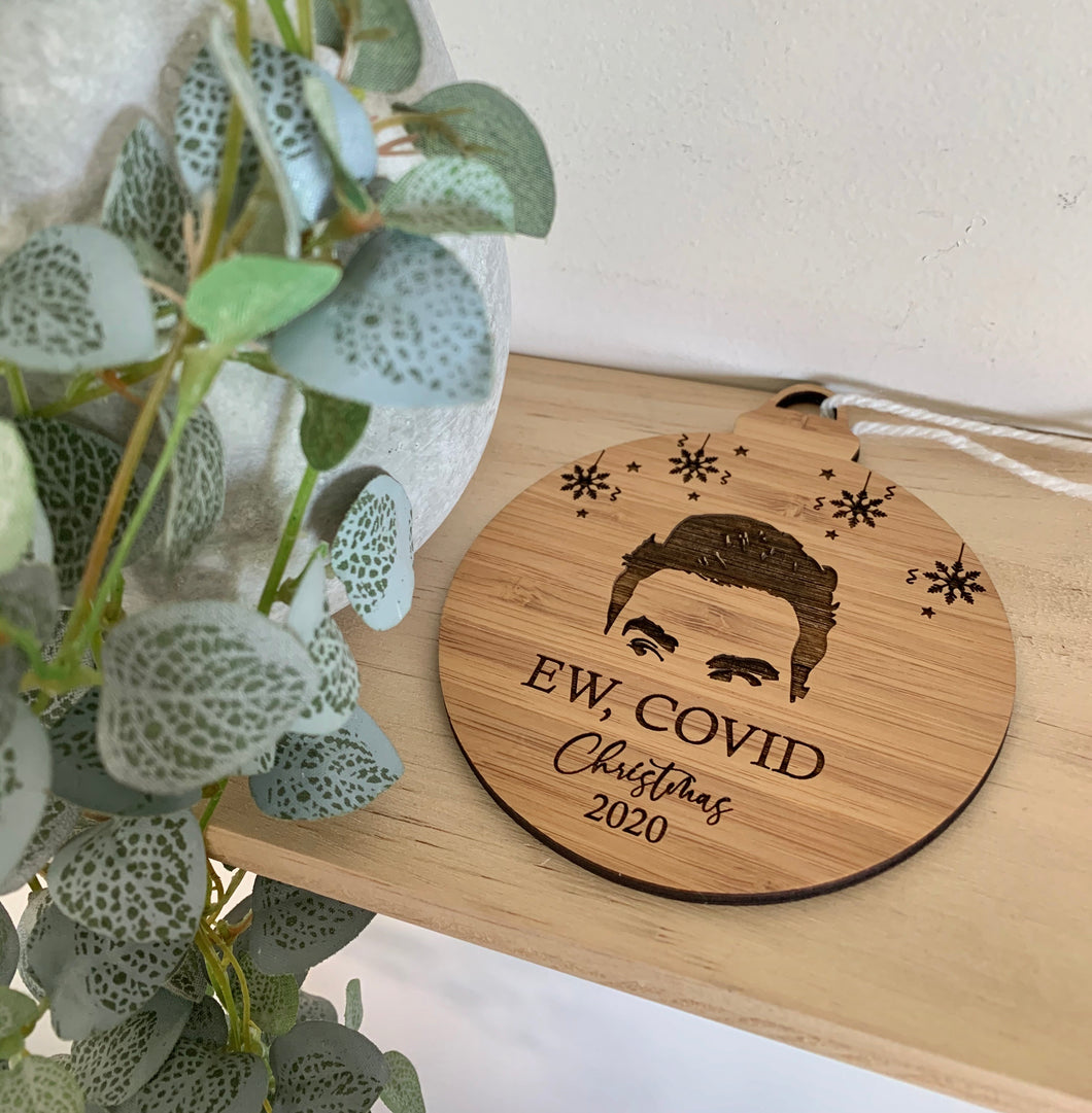 """EW, COVID"" SCHITT'S CREEK INSPIRED CHRISTMAS BAUBLE"