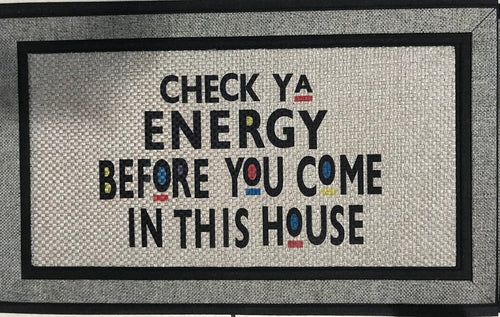 Check Ya Energy Before you come in this House Door Mat
