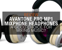 Product Review: Avantone Pro MP1 Mixphone Headphones