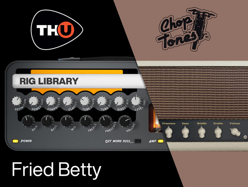 Overloud Choptones Fried Betty - Rig Library for TH-U - Mac/PC - eDelivery