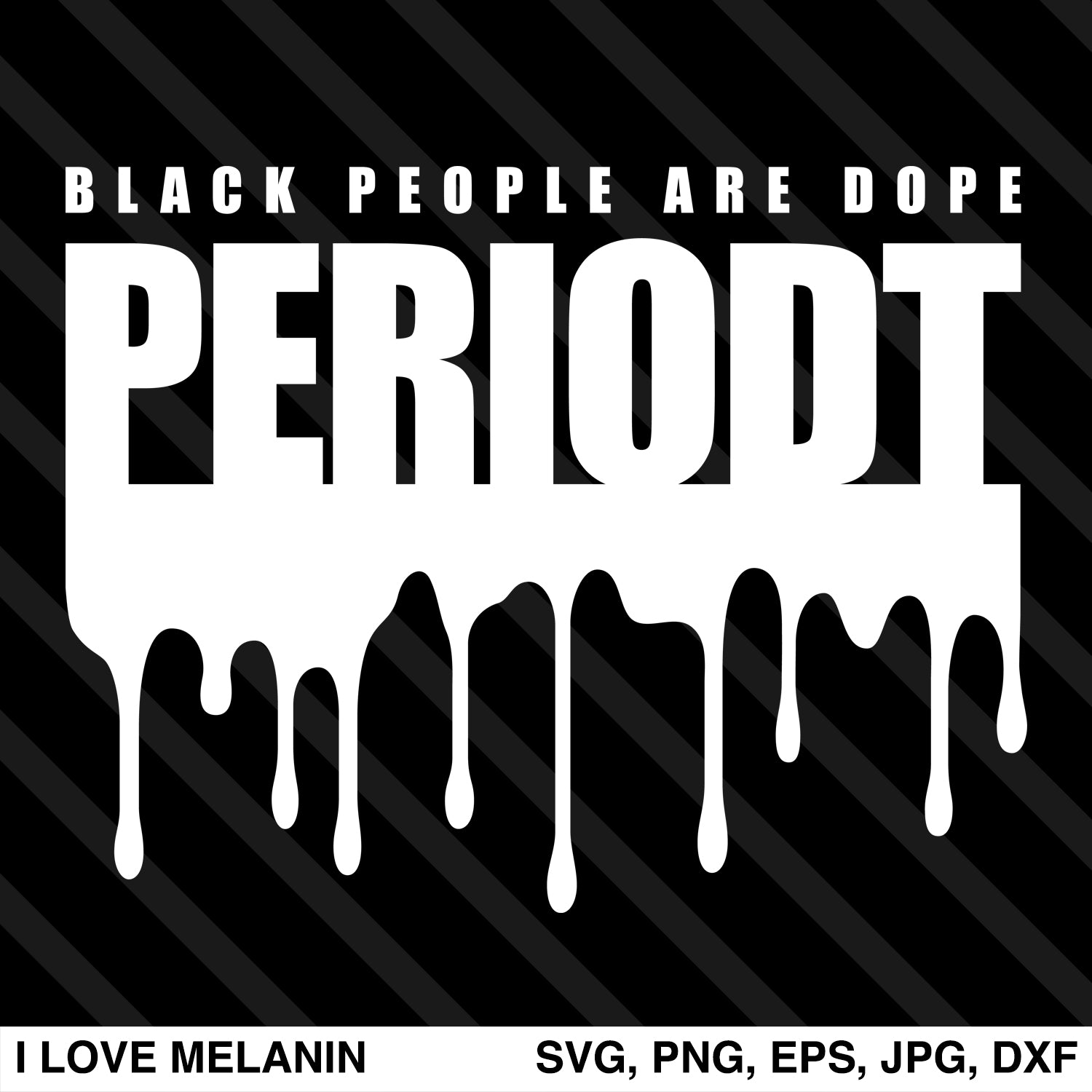 Black People Are Dope Periodt Drip SVG