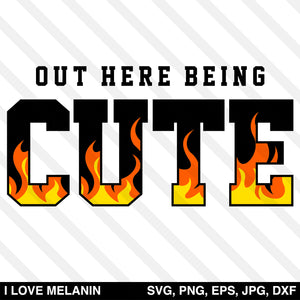 Out Here Being Cute Fire SVG