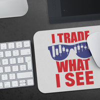Mousepad - Trade What I See