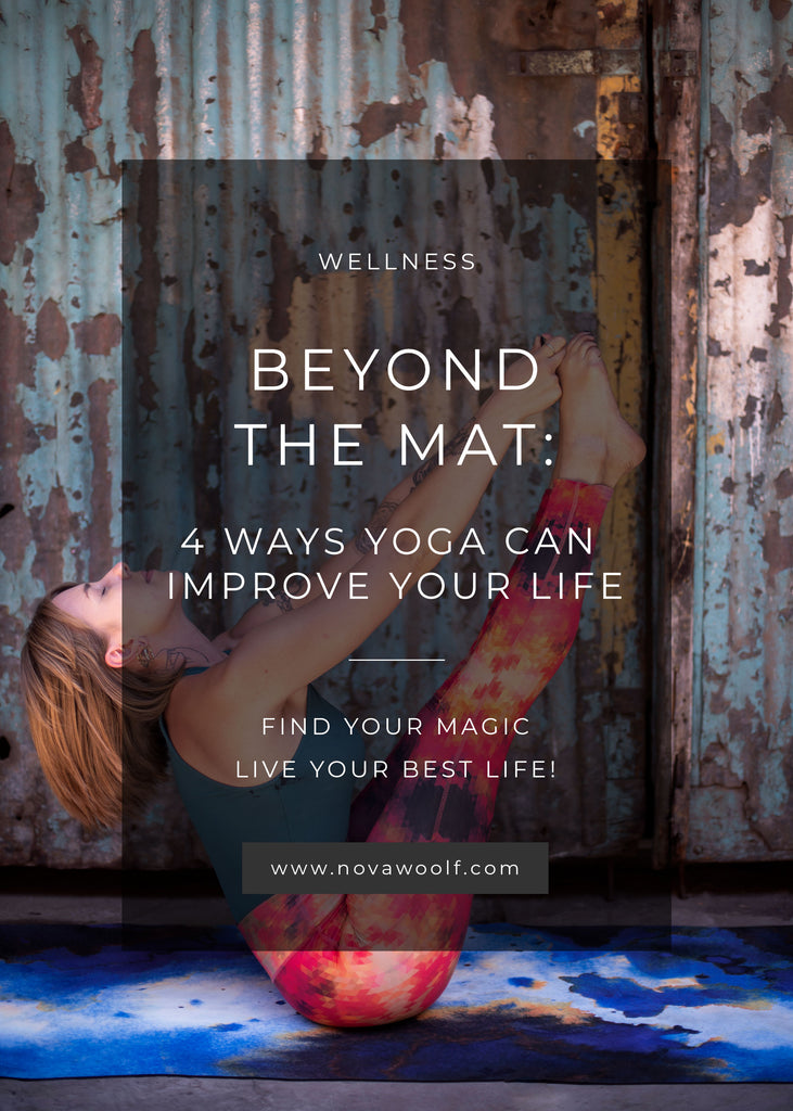 Beyond the Mat: 4 Ways Yoga Can Improve Your Life