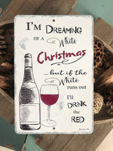 "Load image into Gallery viewer, Dyenamic Art Wine Metal Sign Dreaming of a White Christmas 8"" x 12"" Metal Bar Sign Made in USA"
