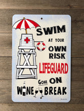 Load image into Gallery viewer, Swim At Your Own Risk - Lifeguard On Wine Break Sign