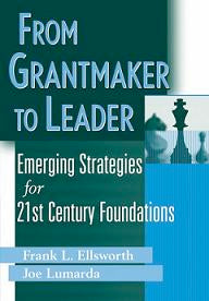 From Grantmaker to Leader: Emerging Strategies for