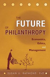 The Future of Philanthropy: Economics, Ethics and Management