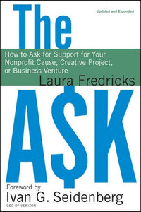 The Ask: How to Ask for Support for Your Nonprofit Cause,