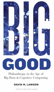 Big Good: Philanthropy in the Age of Big Data & Cognitive Computing