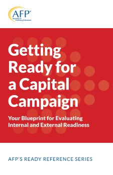 Getting Ready for a Capital Campaign; Your Blueprint for Evaluating Internal & External Readiness