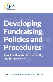 Developing Fundraising Policies and Procedures; Best Practices for Accountability and Transparency