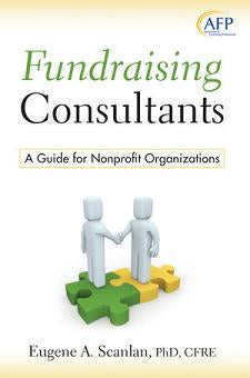 Fundraising Consultants: A Guide for Nonprofit Organizations (The AFP/Wiley Fund Development Series)