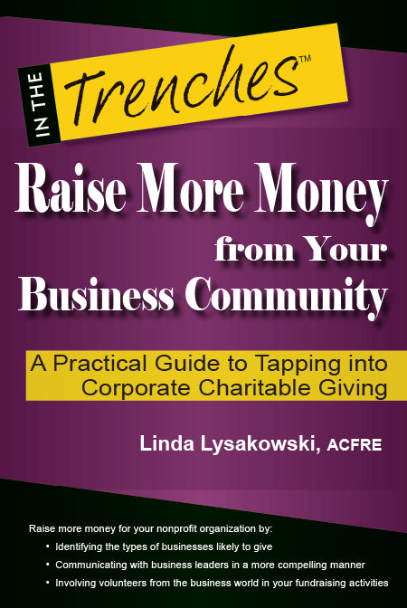 Raise More Money from Your Business Community: Practical Guide to Tapping into Corporate Charitable Giving