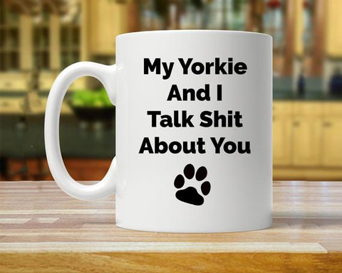 My Yorkie And I Talk Shit About You - stanomy