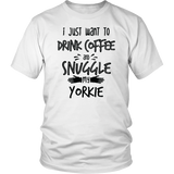 I Just Want To Drink Coffee And Snuggle My Yorkie - stanomy