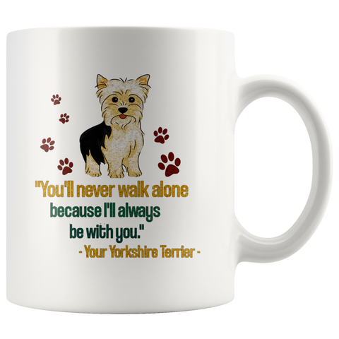 You'll never walk alone because I'll always be with you Yorkie Mug - stanomy