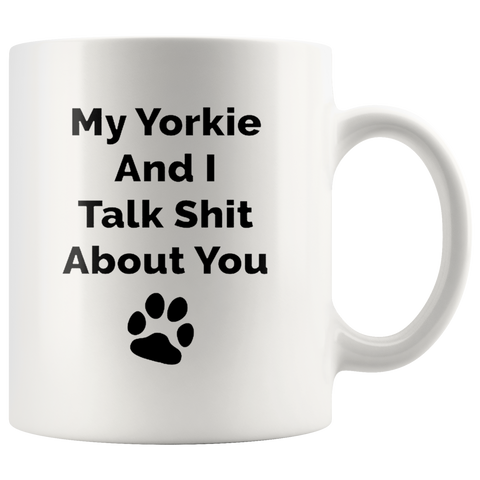 My Yorkie And I Talk Shit About You Yorkie Mug - stanomy