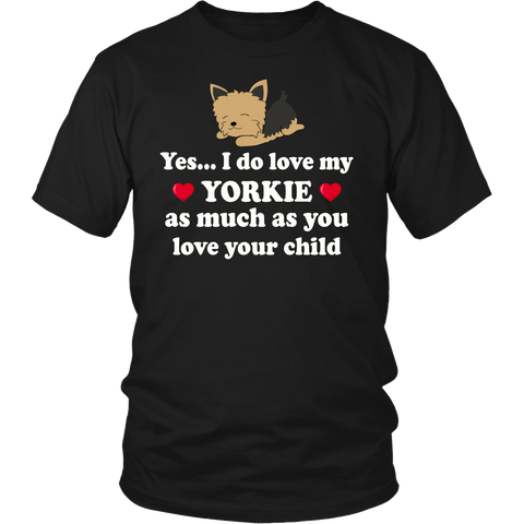 Yes I Do Love My Yorkie As Much As You Love Your Child - stanomy