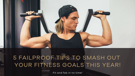 5 Failproof Tips to Smash Out Your Fitness Goals This Year!