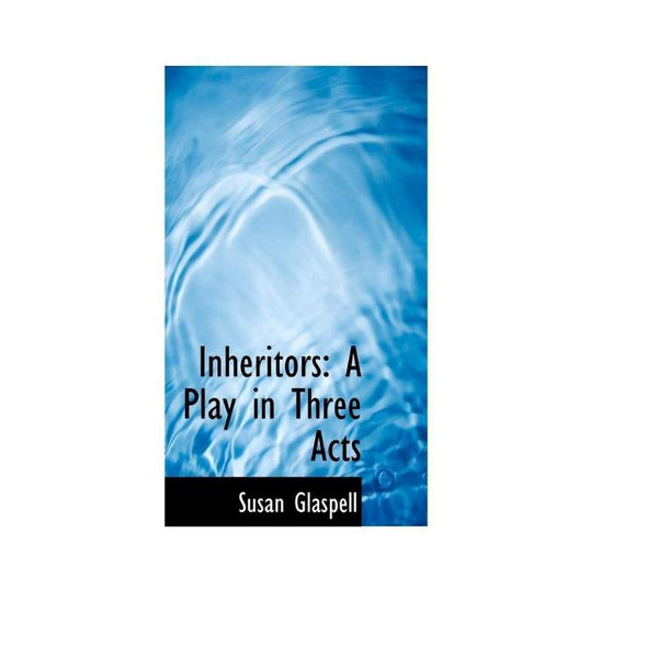 Inheritors: A Play in Three Acts Paperback – by Susan Glaspell