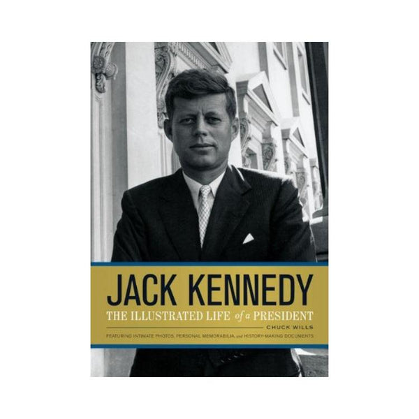 Jack Kennedy: The Illustrated Life of a President – by Chuck Wills