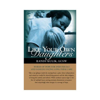 Like Your Own Daughters: Words Of Hope For Individuals And Families Facing Long-Term Care - by Randi Kulik