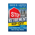 Stop the Retirement Rip-off: How to Avoid Hidden Fees and Keep More of Your Money - by David B. Loeper
