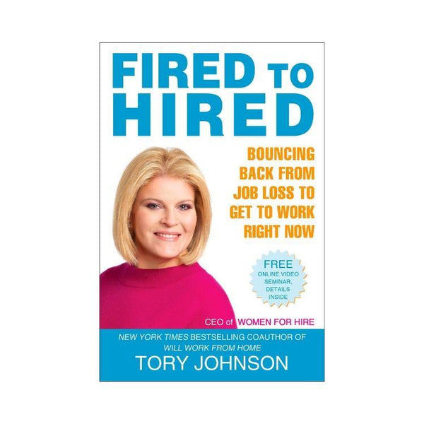 Fired to Hired: Bouncing Back from Job Loss to Get to Work Right Now - by Tory Johnson