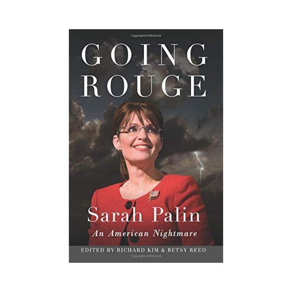 Going Rouge : Sarah Palin : An American Nightmare - by Richard Kim, Betsy Reed