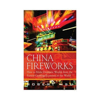 China Fireworks: How to Make Dramatic Wealth from the Fastest Growing Economy in the World by Robert Hsu