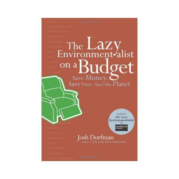 The Lazy Environmentalist on a Budget - by Josh Dorfman