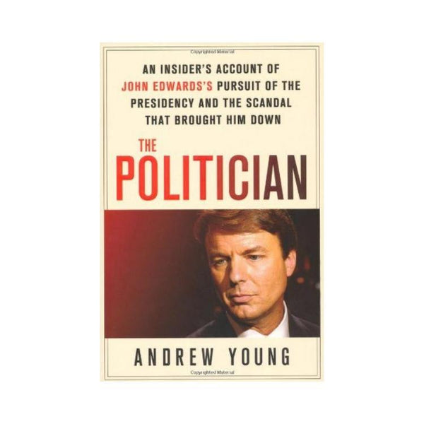 The Politician : A book on John Edwards by Andrew Young