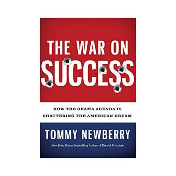 The War On Success: How the Obama Agenda Is Shattering the American Dream Hardcover – by Tommy Newberry