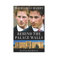 William and Harry: Behind the Palace Walls - by Katie Nicholl